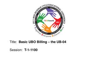 Title:   Basic UBO Billing – the UB-04 Session:   T-1-1100