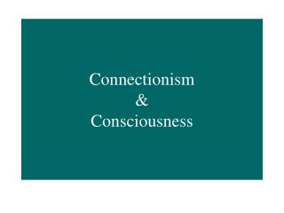 Connectionism  & Consciousness