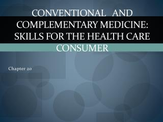 Conventional   and Complementary Medicine: Skills for the Health Care Consumer