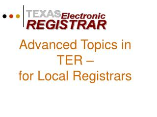 Advanced Topics in  TER – for Local Registrars