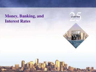 Money, Banking, and Interest Rates