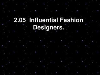2.05 Influential Fashion Designers.