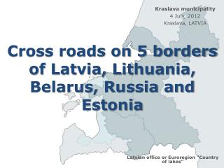 Cross roads on 5 borders of Latvia, Lithuania, Belarus, Russia and Estonia