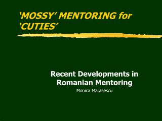'MOSSY' MENTORING for 'CUTIES'