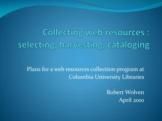 Collecting web resources : selecting, harvesting, cataloging