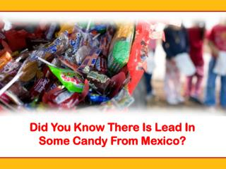 Did You Know There Is Lead In Some Candy From Mexico?
