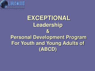 EXCEPTIONAL  Leadership &  Personal Development Program For Youth and Young Adults of (ABCD)