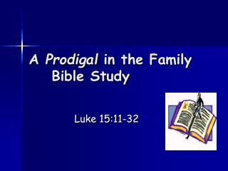 A  Prodigal  in the Family 	Bible Study