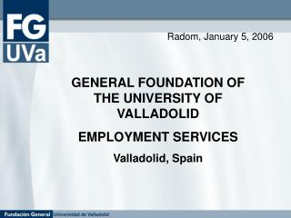 GENERAL FOUNDATION OF THE UNIVERSITY OF VALLADOLID EMPLOYMENT SERVICES Valladolid, Spain