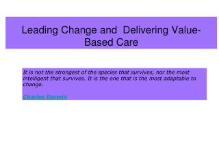 Leading Change and  Delivering Value- Based Care