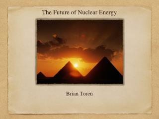 The Future of Nuclear Energy