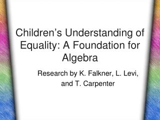 Children's Understanding of Equality: A Foundation for Algebra