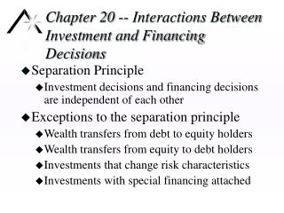 Chapter 20 -- Interactions Between Investment and Financing Decisions