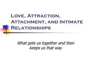 Love, Attraction, Attachment, and Intimate Relationships
