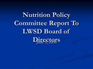 Nutrition Policy Committee Report To LWSD Board of Directors