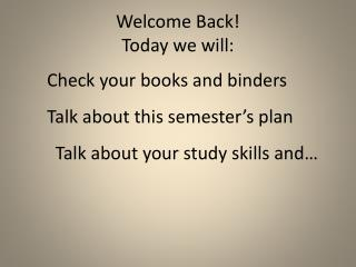 Welcome Back!   Today we will:
