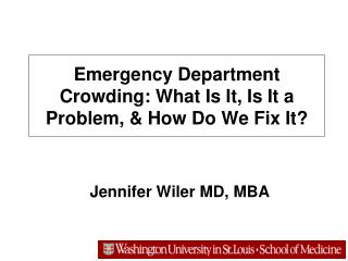 Emergency Department Crowding: What Is It, Is It a Problem, & How Do We Fix It?