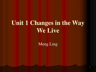 Unit 1 Changes in the Way We Live