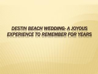 Destin beach wedding- a joyous experience to remember