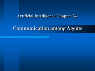 Artificial Intelligence Chapter 24 . Communication among Agents