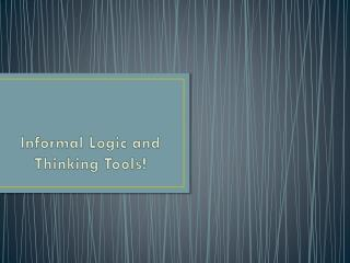 Informal Logic and Thinking Tools!