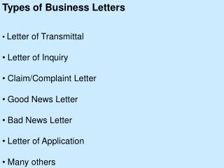 Types of Business Letters Letter of Transmittal  Letter of Inquiry  Claim/Complaint Letter  Good News Letter  Bad News L