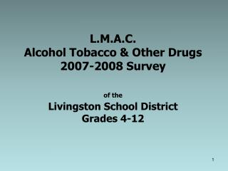 L.M.A.C. Alcohol Tobacco & Other Drugs  2007-2008 Survey of the Livingston School District