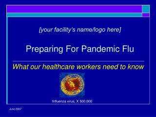 [your facility's name/logo here] Preparing For Pandemic Flu