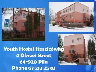 Youth Hostel Staszicówka 4 Okrzei Street 64-920 Pila Phone 67 213 25 83