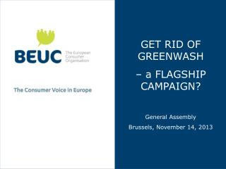 GET RID OF GREENWASH  – a FLAGSHIP CAMPAIGN? General Assembly Brussels, November 14, 2013