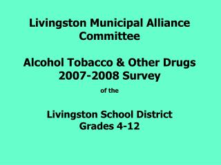 Livingston Municipal Alliance Committee Alcohol Tobacco & Other Drugs  2007-2008 Survey of the