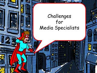 Challenges  for  Media Specialists