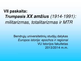 V II  paskaita: Trumpasis  XX am žius (1 914 -19 91 ): m ilitarizmas, totalitarizmas ir MTR