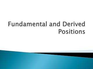 Fundamental and Derived Positions