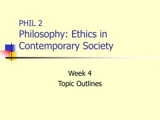 PHIL 2 Philosophy: Ethics in Contemporary Society