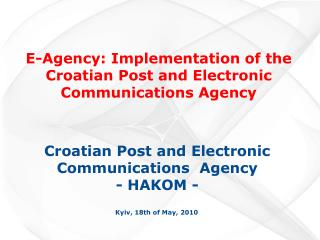 E-Agency: Implementation of the Croatian Post and Electronic Communication s  Agency