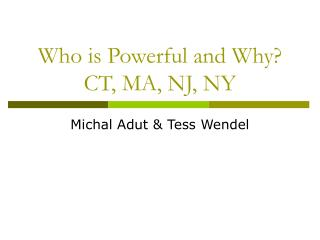 Who is Powerful and Why? CT, MA, NJ, NY