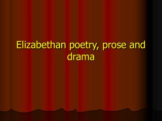 Elizabethan poetry, prose and drama