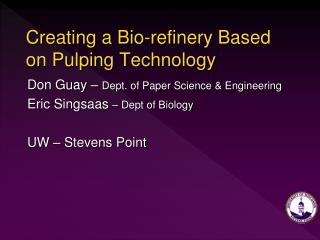 Creating a Bio-refinery Based on Pulping Technology