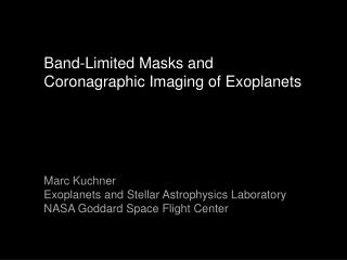 Band-Limited Masks and Coronagraphic Imaging of Exoplanets Marc Kuchner