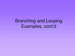 Branching and Looping Examples, cont'd