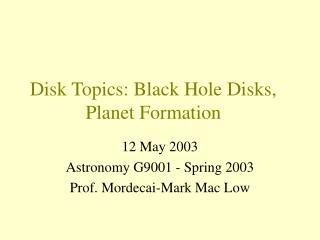 Disk Topics: Black Hole Disks, Planet Formation