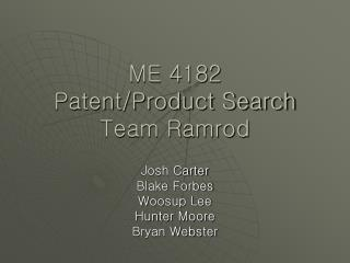 ME 4182 Patent/Product Search Team Ramrod