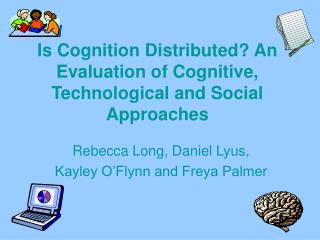 Is Cognition Distributed? An Evaluation of Cognitive, Technological and Social Approaches