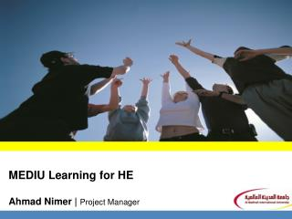 MEDIU Learning for HE  Ahmad Nimer |  Project Manager