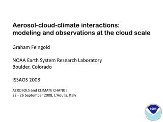 Aerosol-cloud-climate interactions:  modeling and observations at the cloud scale Graham Feingold