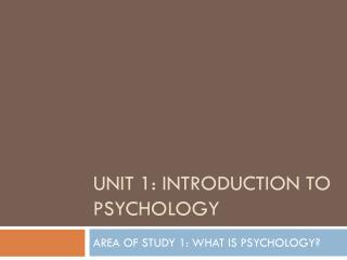 UNIT 1: INTRODUCTION TO PSYCHOLOGY