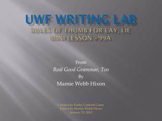UWF WRITING LAB RULES OF THUMB FOR LAY, LIE  Mini-lesson #99a