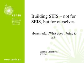 "Building SEIS – not for SEIS, but for ourselves. always ask: ""What does it bring to us?"""