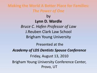 Presented at the  Academy of LDS Dentists Spouse Conference